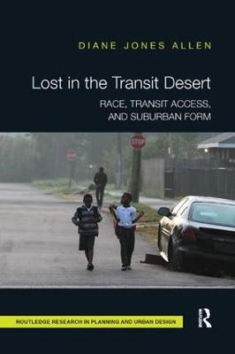 Lost in the Transit Desert: Race, Transit Access, and Suburban Form (Paperback)