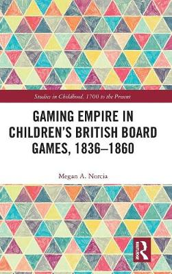 Gaming Empire in Children's British Board Games, 1836-1860 - Studies in Childhood, 1700 to the Present (Hardback)