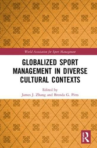 Globalized Sport Management in Diverse Cultural Contexts - World Association for Sport Management Series (Hardback)