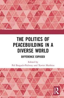 The Politics of Peacebuilding in a Diverse World: Difference Exposed (Hardback)