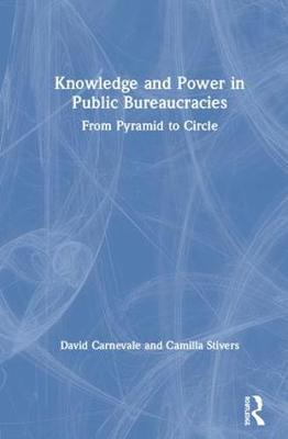 Knowledge and Power in Public Bureaucracies: From Pyramid to Circle (Hardback)