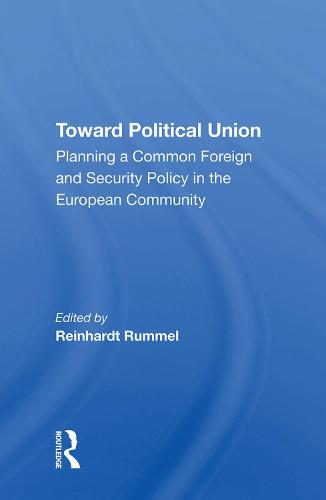 Toward Political Union: Planning A Common Foreign And Security Policy In The European Community (Hardback)