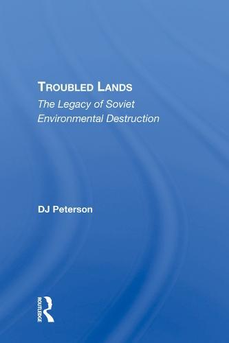Troubled Lands: The Legacy Of Soviet Environmental Destruction (Hardback)