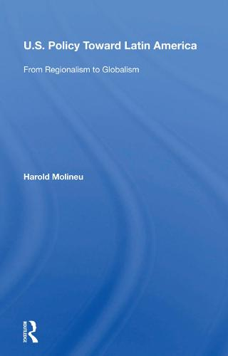 U.s. Policy Toward Latin America: From Regionalism To Globalism (Hardback)