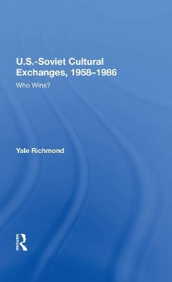U.S.-Soviet Cultural Exchanges, 1958-1986: Who Wins? (Hardback)