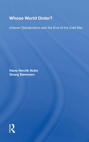 Whose World Order?: Uneven Globalization And The End Of The Cold War (Hardback)