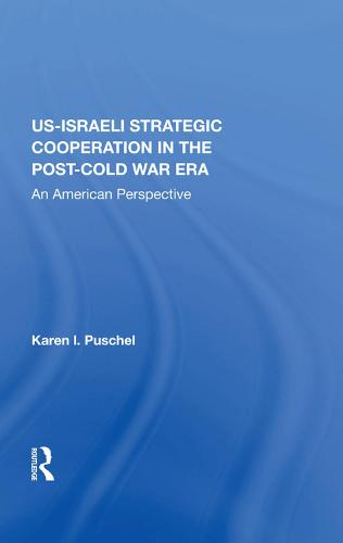 U.S. - Israeli Strategic Cooperation In The Post-cold War Era: An American Perspective (Hardback)