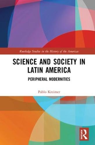 Science and Society in Latin America: Peripheral Modernities (Hardback)