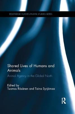 Shared Lives of Humans and Animals: Animal Agency in the Global North - Routledge Human-Animal Studies Series (Paperback)