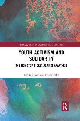 Youth Activism and Solidarity: The non-stop picket against Apartheid - Routledge Spaces of Childhood and Youth Series (Paperback)
