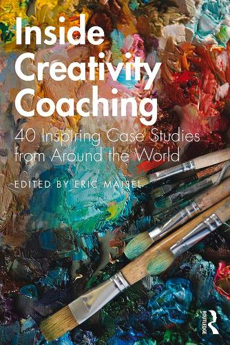 Inside Creativity Coaching: 40 Inspiring Case Studies from Around the World (Hardback)