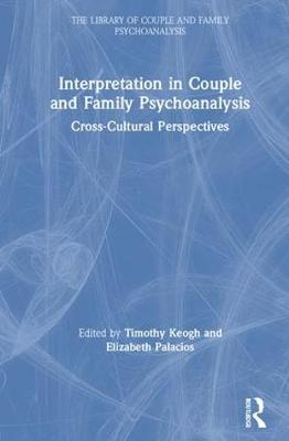 Interpretation in Couple and Family Psychoanalysis: Cross-Cultural Perspectives - The Library of Couple and Family Psychoanalysis (Hardback)