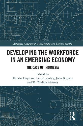 Developing the Workforce in an Emerging Economy: The Case of Indonesia - Routledge Advances in Management and Business Studies (Hardback)