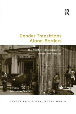 Gender Transitions Along Borders: The Northern Borderlands of Mexico and Morocco (Paperback)