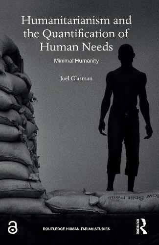 Humanitarianism and the Quantification of Human Needs: Minimal Humanity - Routledge Humanitarian Studies (Hardback)