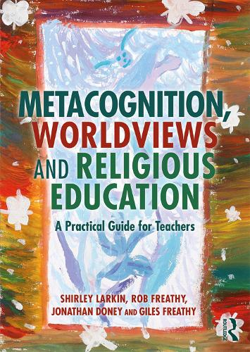 Metacognition, Worldviews and Religious Education: A Practical Guide for Teachers (Paperback)