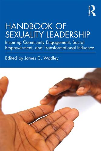 Handbook of Sexuality Leadership: Inspiring Community Engagement, Social Empowerment, and Transformational Influence (Paperback)