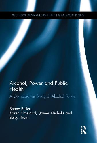 Alcohol, Power and Public Health: A Comparative Study of Alcohol Policy (Paperback)