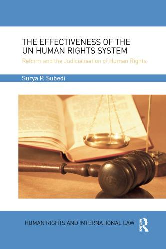 The Effectiveness of the UN Human Rights System: Reform and the Judicialisation of Human Rights - Human Rights and International Law (Paperback)