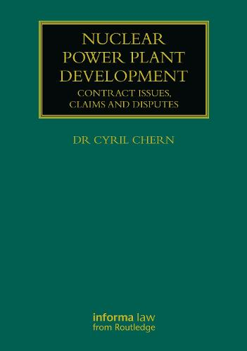 Nuclear Power Plant Development: Contract Issues, Claims and Disputes - Construction Practice Series (Hardback)