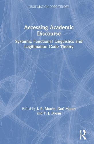 Accessing Academic Discourse: Systemic Functional Linguistics and Legitimation Code Theory - Legitimation Code Theory (Hardback)