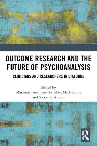 Outcome Research and the Future of Psychoanalysis: Clinicians and Researchers in Dialogue (Hardback)