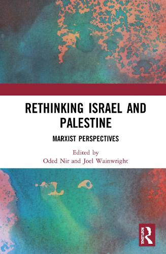 Rethinking Israel and Palestine: Marxist Perspectives (Hardback)