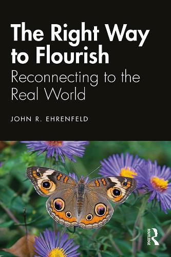 The Right Way to Flourish: Reconnecting to the Real World (Hardback)