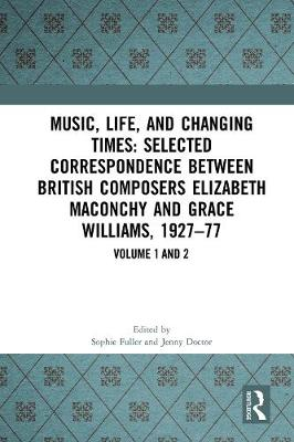 Music, Life, and Changing Times: Selected Correspondence Between British Composers Elizabeth Maconchy and Grace Williams, 1927-77 - Music, Life and Changing Times (Hardback)