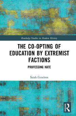 The Co-opting of Education by Extremist Factions: Professing Hate - Routledge Studies in Modern History (Hardback)