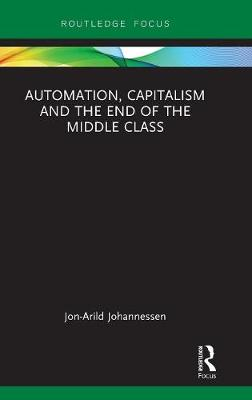 Automation, Capitalism and the End of the Middle Class - Routledge Focus on Economics and Finance (Hardback)