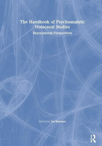 The Handbook of Psychoanalytic Holocaust Studies: International Perspectives (Hardback)