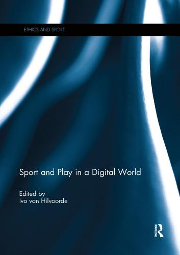 Sport and Play in a Digital World - Ethics and Sport (Paperback)