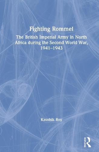 Fighting Rommel: The British Imperial Army in North Africa during the Second World War, 1941-1943 (Hardback)