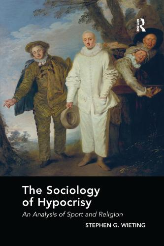 The Sociology of Hypocrisy: An Analysis of Sport and Religion (Paperback)
