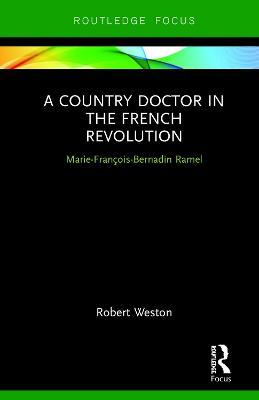 A Country Doctor in the French Revolution: Marie-Francois-Bernadin Ramel (Hardback)
