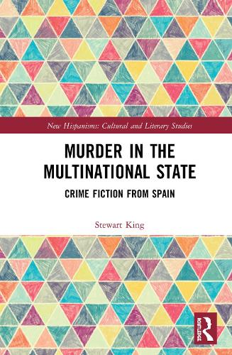 Murder in the Multinational State: Crime Fiction from Spain - New Hispanisms: Cultural and Literary Studies (Hardback)