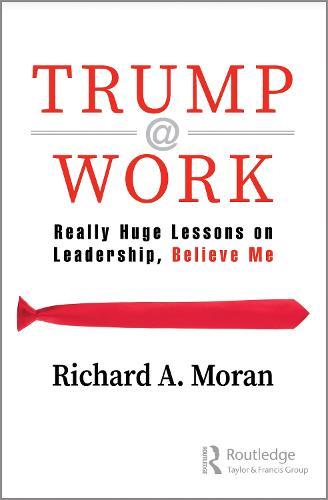 Trump @ Work: Really Huge Lessons on Leadership, Believe Me (Paperback)