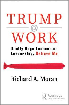 Trump @ Work: Really Huge Lessons on Leadership, Believe Me (Hardback)