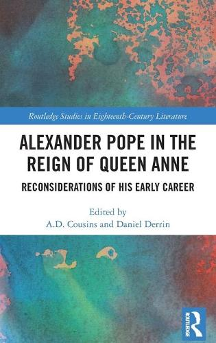 Alexander Pope in The Reign of Queen Anne: Reconsiderations of His Early Career - Routledge Studies in Eighteenth-Century Literature (Hardback)