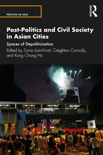 Post-Politics and Civil Society in Asian Cities: Spaces of Depoliticisation - Politics in Asia (Paperback)