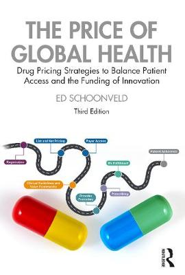The Price of Global Health: Drug Pricing Strategies to Balance Patient Access and the Funding of Innovation (Hardback)