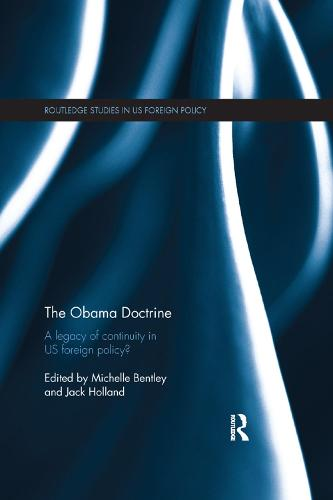 The Obama Doctrine: A Legacy of Continuity in US Foreign Policy? - Routledge Studies in US Foreign Policy (Paperback)