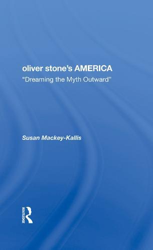 Oliver Stone's America: dreaming The Myth Outward (Hardback)
