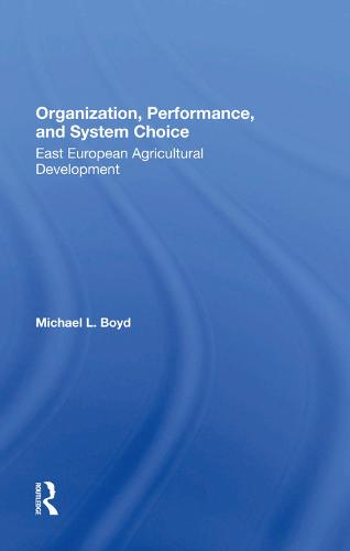 Organization, Performance, And System Choice: East European Agricultural Development (Hardback)