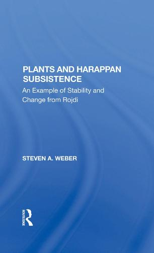 Plants And Harappan Subsistence: An Example Of Stability And Change From Rojdi (Hardback)