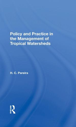 Policy And Practice In The Management Of Tropical Watersheds (Hardback)