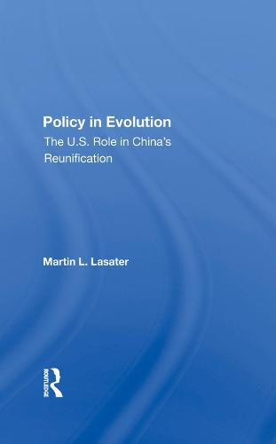 Policy In Evolution: The U.s. Role In China's Reunification (Hardback)