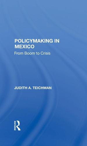 Policymaking In Mexico: From Boom To Crisis (Hardback)