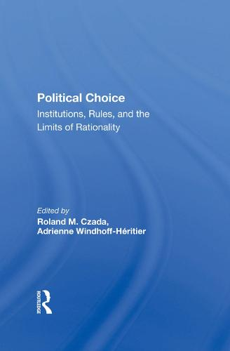 Political Choice: Institutions, Rules And The Limits Of Rationality (Hardback)